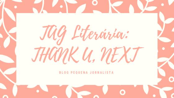 Tag Literária_ THANK U, NEXT